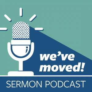 We've moved! Sermon Podcast
